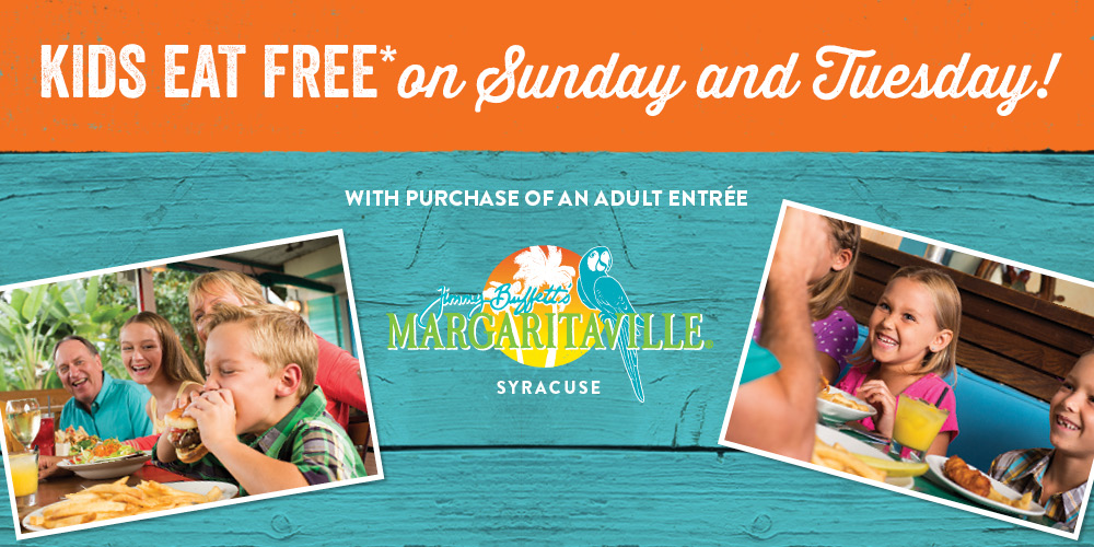 Kids Eat Free* on Sunday and Tuesday with purchase of and adult entrée - Jimmy Buffett's Margaritaville Syracuse