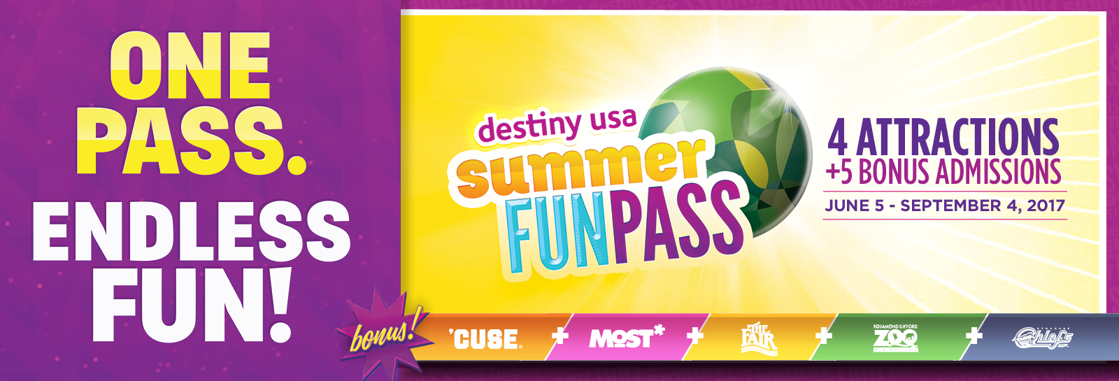One Pass. Endless Fun! Destiny USA Summer Fun Pass. 4 Attractions + 5 Bonus Admissions. June 5 - September 4, 2017.
