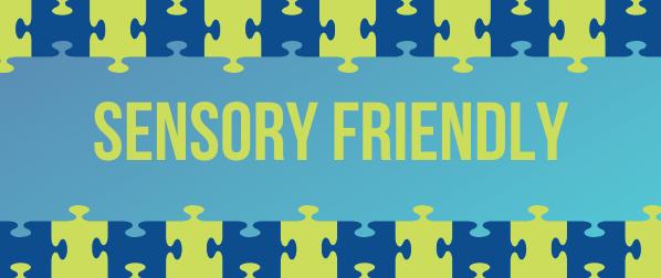 SENSORY FRIENDLY